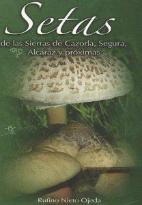 Setas de las Sierras de Cazorla,  Segura, Alcaraz y próximas. 1ª Edición